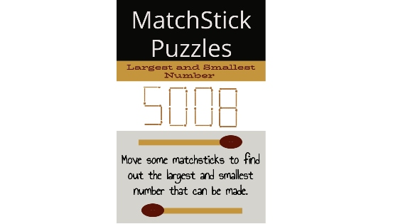 MatchStick Puzzles – Largest and Smallest Numbers